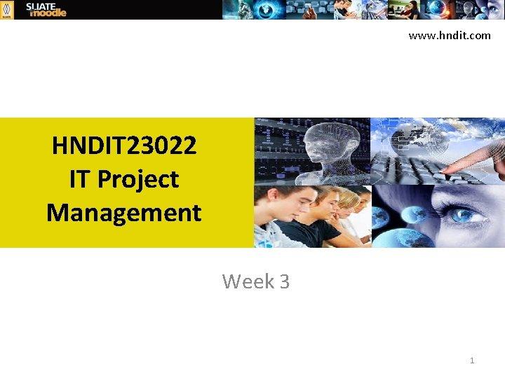 www. hndit. com HNDIT 23022 IT Project Management Week 3 1