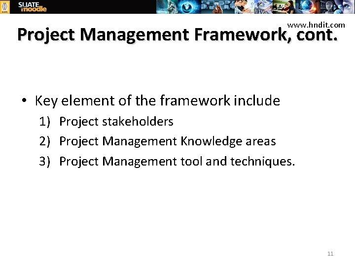 www. hndit. com Project Management Framework, cont. • Key element of the framework include