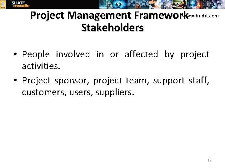 www. hndit. com Project Management Framework Stakeholders • People involved in or affected by