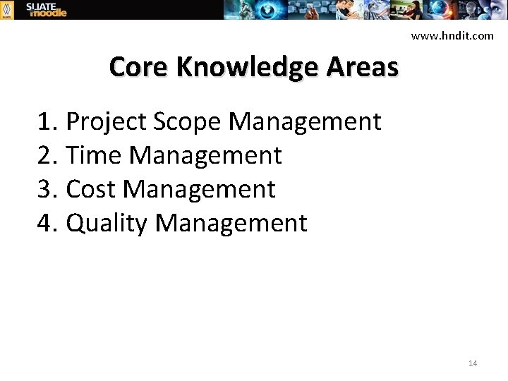 www. hndit. com Core Knowledge Areas 1. Project Scope Management 2. Time Management 3.