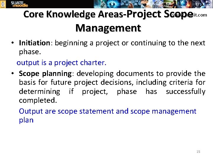 www. hndit. com Core Knowledge Areas-Project Scope Management • Initiation: beginning a project or