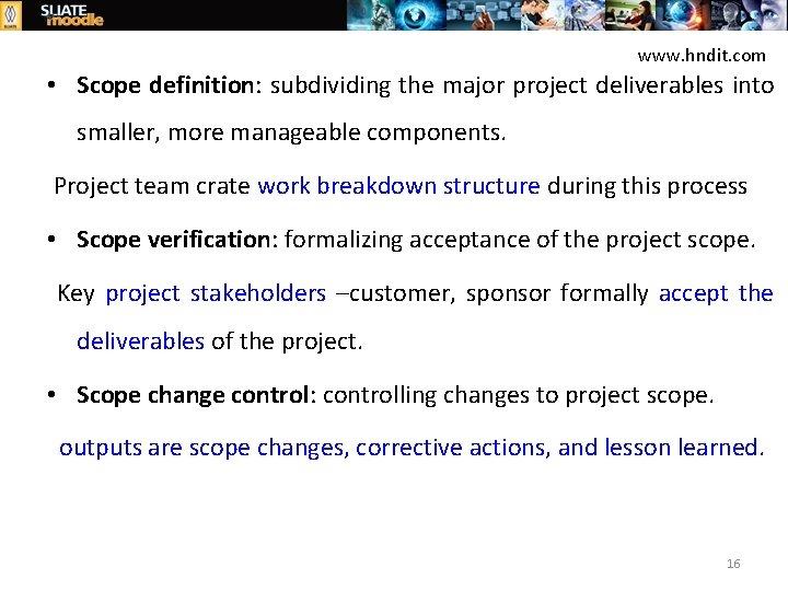 www. hndit. com • Scope definition: subdividing the major project deliverables into smaller, more