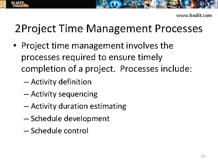 www. hndit. com 2 Project Time Management Processes • Project time management involves the