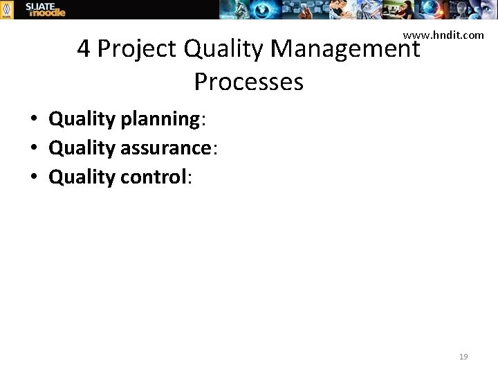 www. hndit. com 4 Project Quality Management Processes • Quality planning: • Quality assurance: