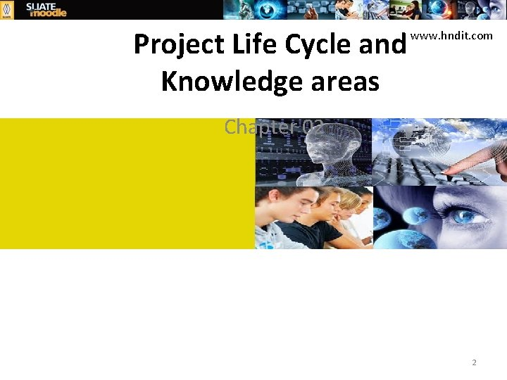 Project Life Cycle and Knowledge areas www. hndit. com Chapter 02 2