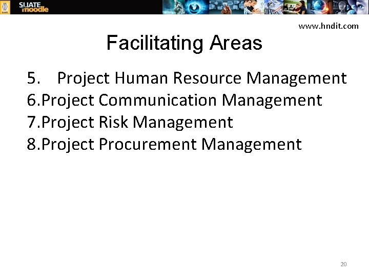Facilitating Areas www. hndit. com 5. Project Human Resource Management 6. Project Communication Management