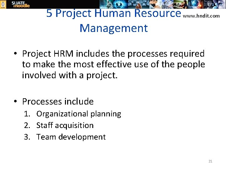 5 Project Human Resource www. hndit. com Management • Project HRM includes the processes