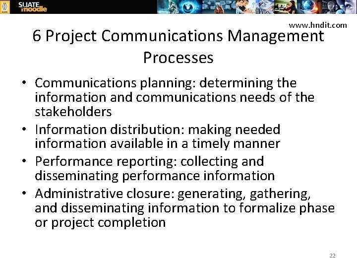 www. hndit. com 6 Project Communications Management Processes • Communications planning: determining the information