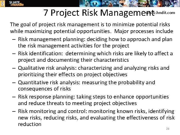 www. hndit. com 7 Project Risk Management The goal of project risk management is