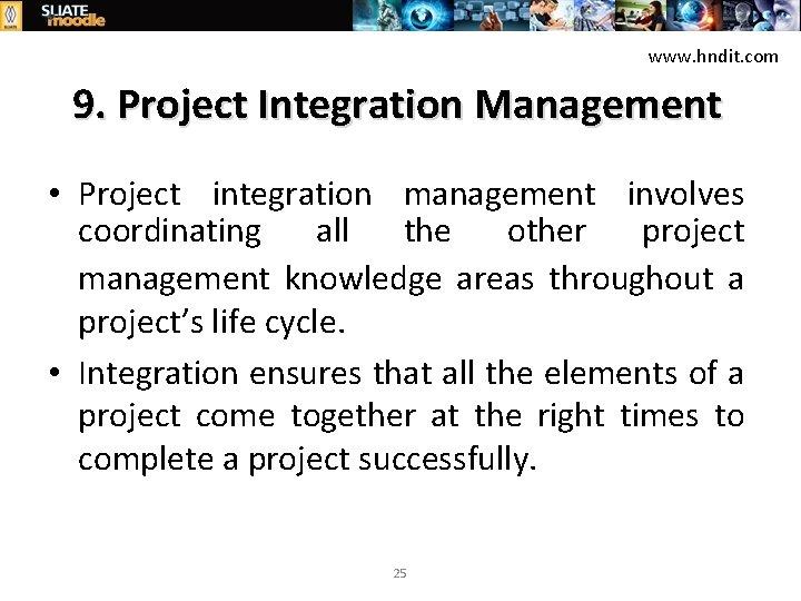 www. hndit. com 9. Project Integration Management • Project integration management involves coordinating all
