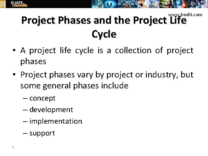 www. hndit. com Project Phases and the Project Life Cycle • A project life