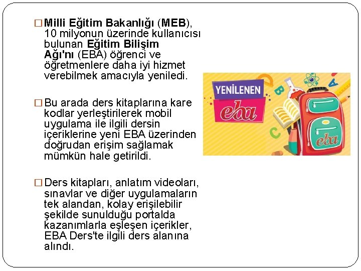 � Milli Eğitim Bakanlığı (MEB), 10 milyonun üzerinde kullanıcısı bulunan Eğitim Bilişim Ağı'nı (EBA)