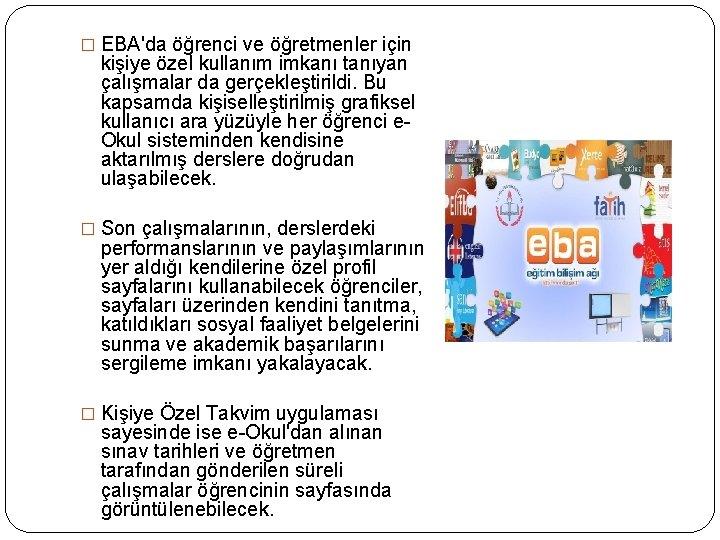 � EBA'da öğrenci ve öğretmenler için kişiye özel kullanım imkanı tanıyan çalışmalar da gerçekleştirildi.