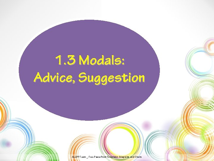 1. 3 Modals: Advice, Suggestion ALLPPT. com _ Free Power. Point Templates, Diagrams and