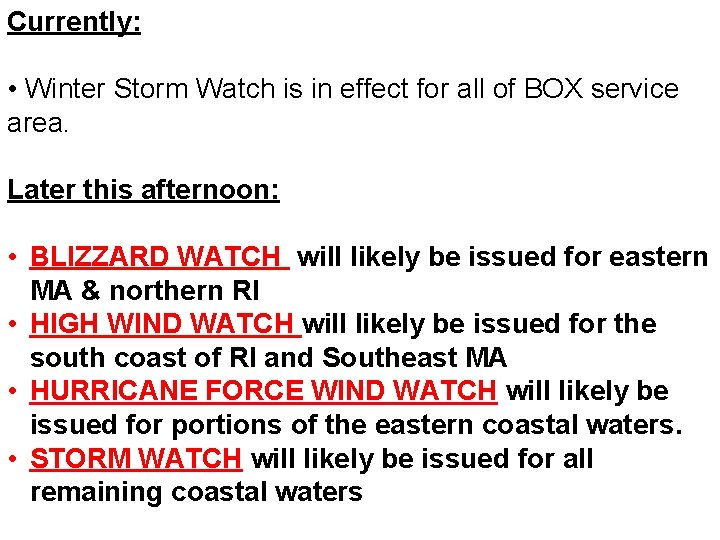 Currently: • Winter Storm Watch is in effect for all of BOX service area.
