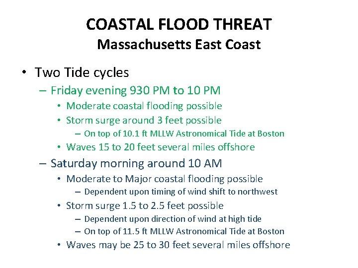 COASTAL FLOOD THREAT Massachusetts East Coast • Two Tide cycles – Friday evening 930