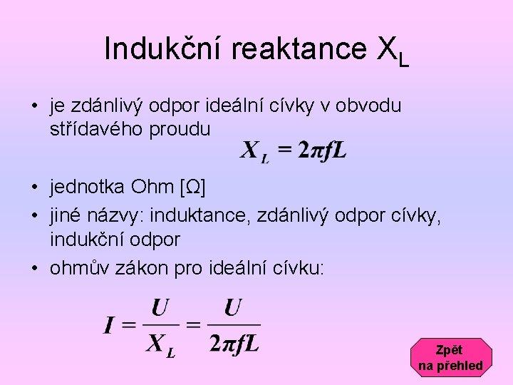 Indukční reaktance XL • je zdánlivý odpor ideální cívky v obvodu střídavého proudu •