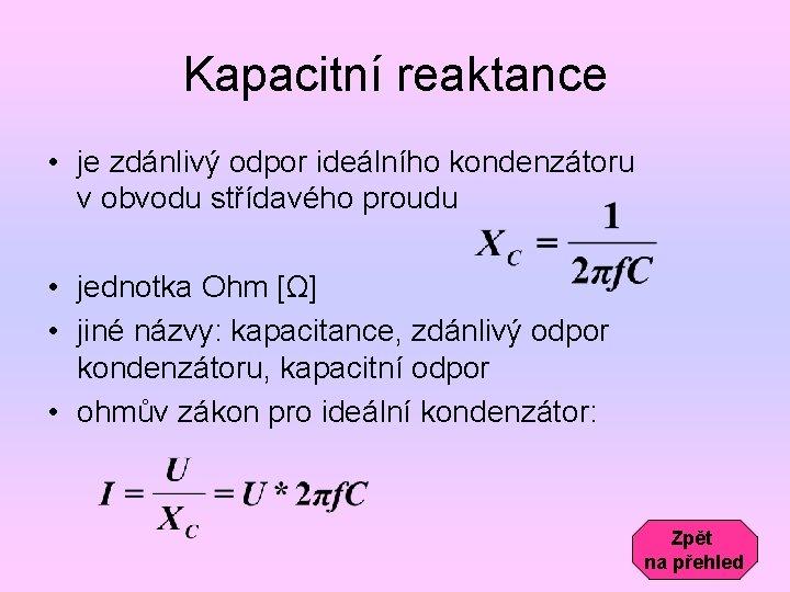 Kapacitní reaktance • je zdánlivý odpor ideálního kondenzátoru v obvodu střídavého proudu • jednotka