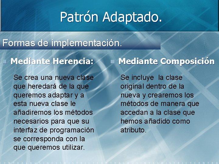 Patrón Adaptado. Formas de implementación. n Mediante Herencia: Se crea una nueva clase que