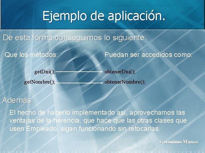 Ejemplo de aplicación. De esta forma conseguimos lo siguiente: Que los métodos: get. Dni();