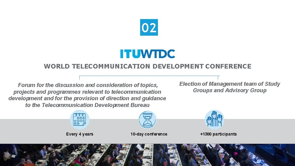 02 WORLD TELECOMMUNICATION DEVELOPMENT CONFERENCE Forum for the discussion and consideration of topics, projects