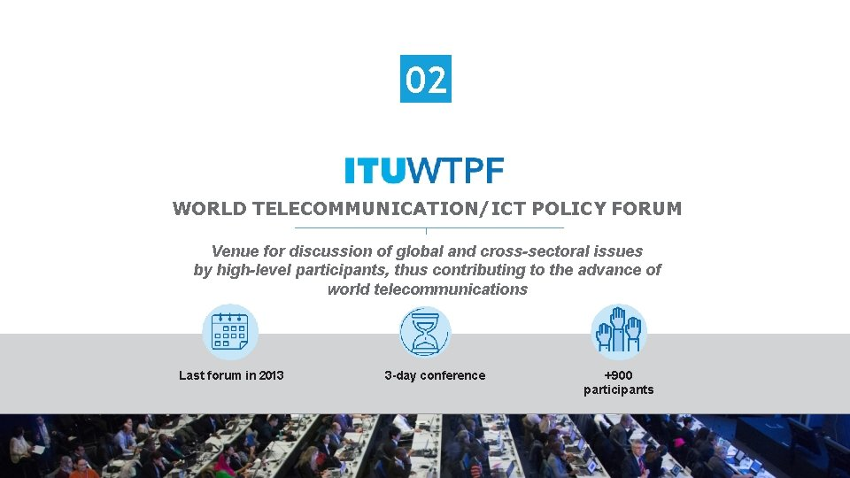 02 WORLD TELECOMMUNICATION/ICT POLICY FORUM Venue for discussion of global and cross-sectoral issues by