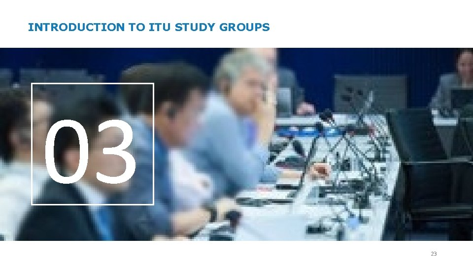 INTRODUCTION TO ITU STUDY GROUPS 03 23