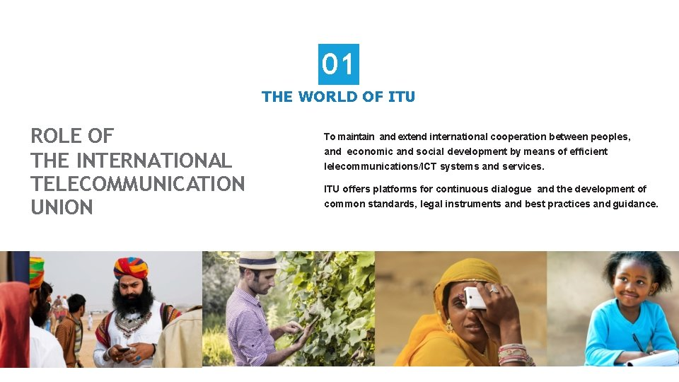 01 THE WORLD OF ITU ROLE OF THE INTERNATIONAL TELECOMMUNICATION UNION To maintain and