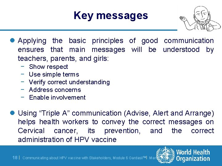 Key messages l Applying the basic principles of good communication ensures that main messages