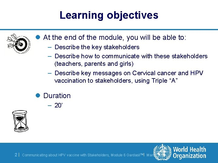 Learning objectives l At the end of the module, you will be able to: