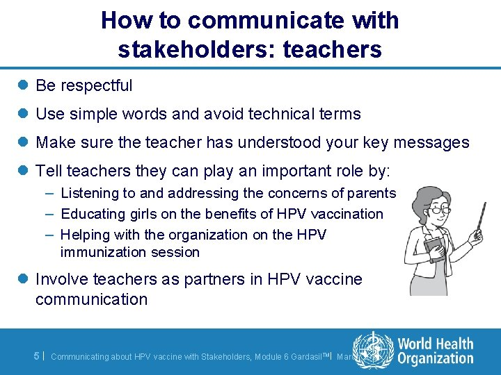 How to communicate with stakeholders: teachers l Be respectful l Use simple words and