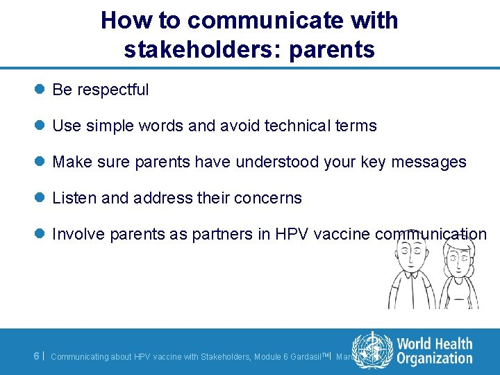 How to communicate with stakeholders: parents l Be respectful l Use simple words and