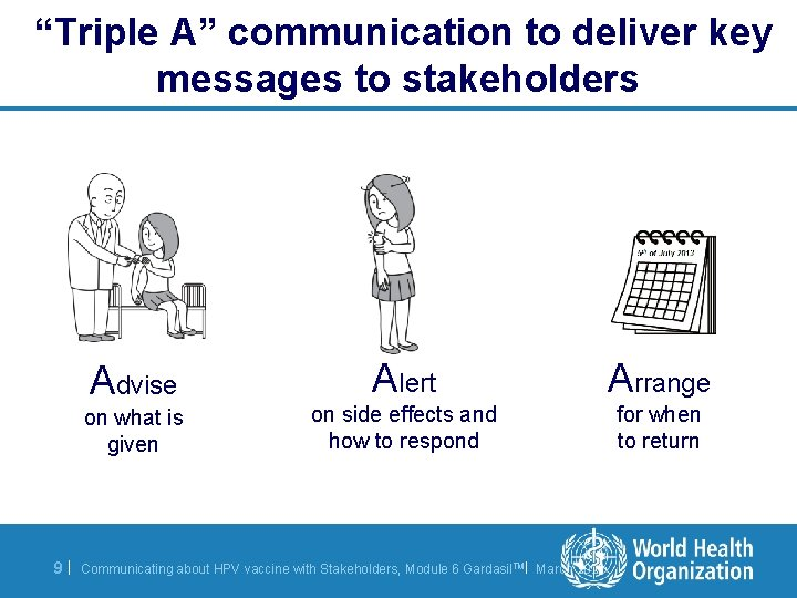 """""""Triple A"""" communication to deliver key messages to stakeholders Advise on what is"""