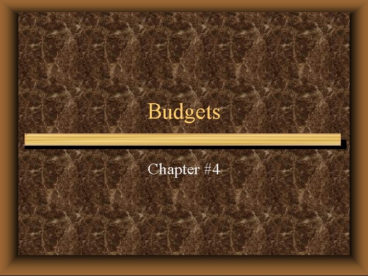 Budgets Chapter #4
