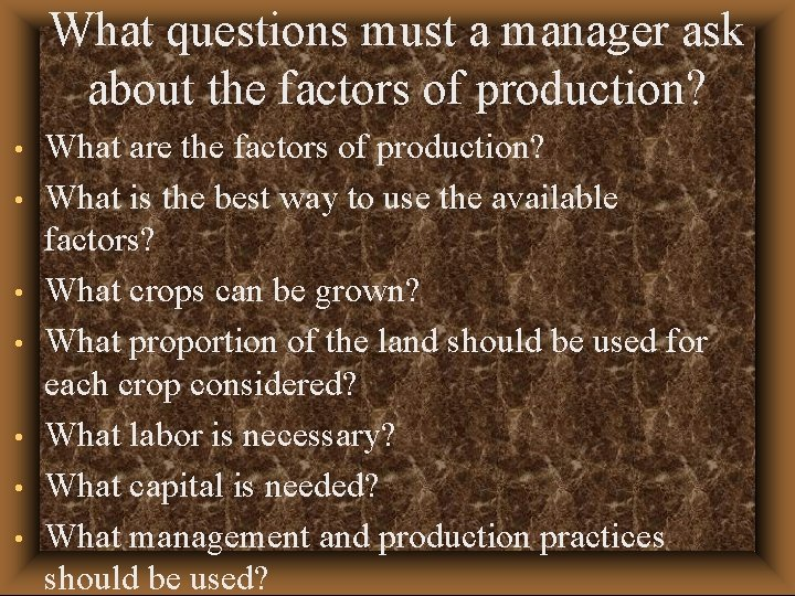 What questions must a manager ask about the factors of production? • • What