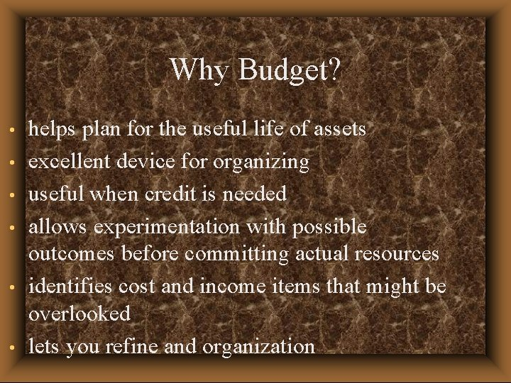 Why Budget? • • • helps plan for the useful life of assets excellent