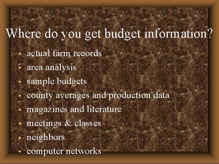 Where do you get budget information? • • actual farm records area analysis sample