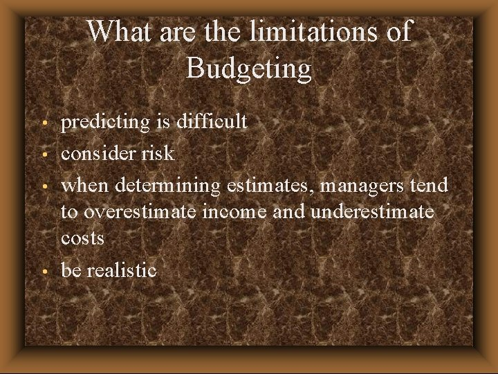 What are the limitations of Budgeting • • predicting is difficult consider risk when