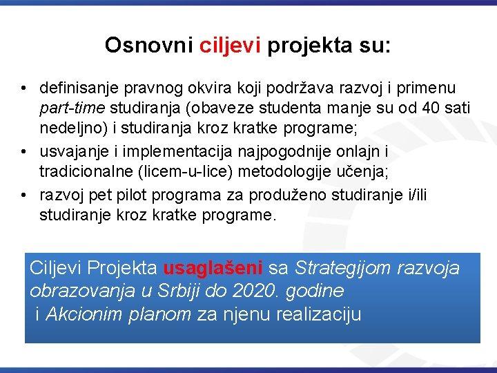 Osnovni ciljevi projekta su: • definisanje pravnog okvira koji podržava razvoj i primenu part-time