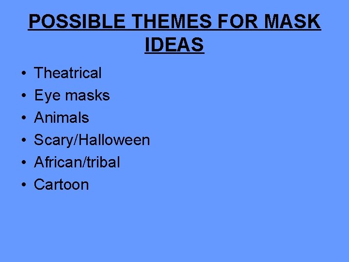 POSSIBLE THEMES FOR MASK IDEAS • • • Theatrical Eye masks Animals Scary/Halloween African/tribal