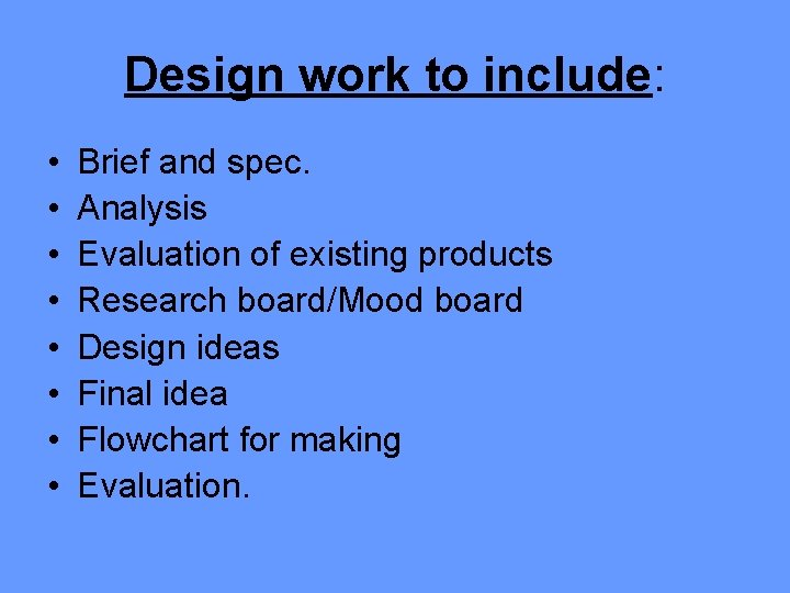 Design work to include: • • Brief and spec. Analysis Evaluation of existing products