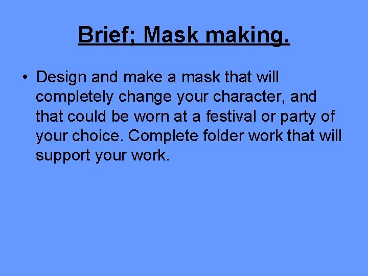Brief; Mask making. • Design and make a mask that will completely change your