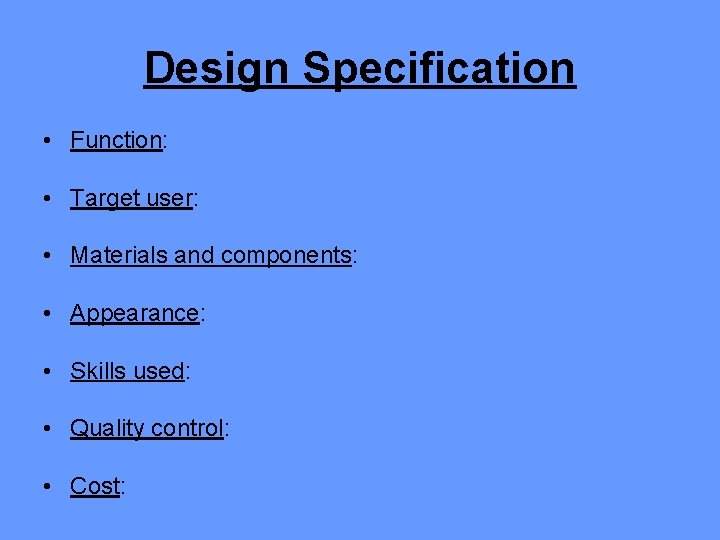Design Specification • Function: • Target user: • Materials and components: • Appearance: •