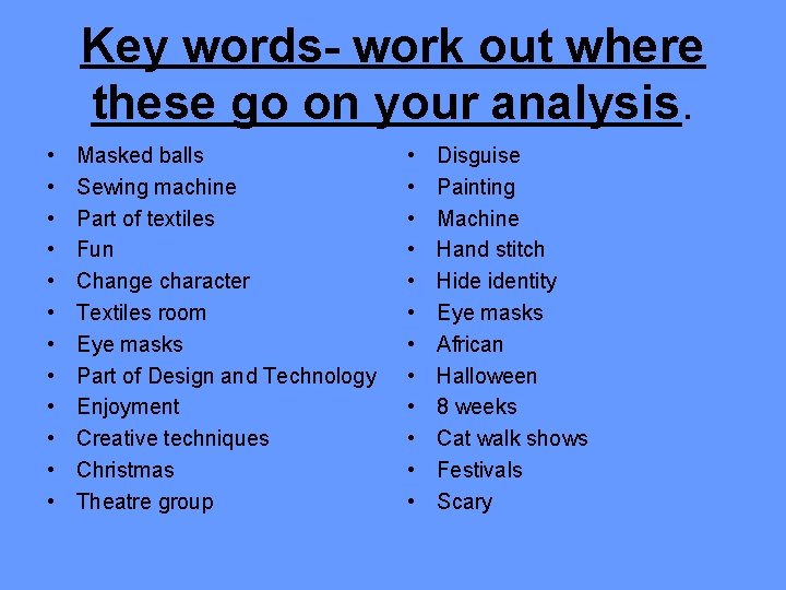 Key words- work out where these go on your analysis. • • • Masked