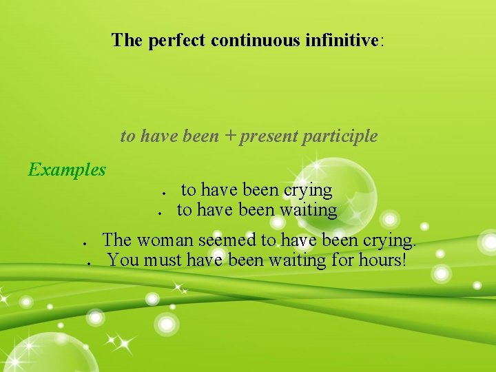The perfect continuous infinitive: to have been + present participle Examples to have been