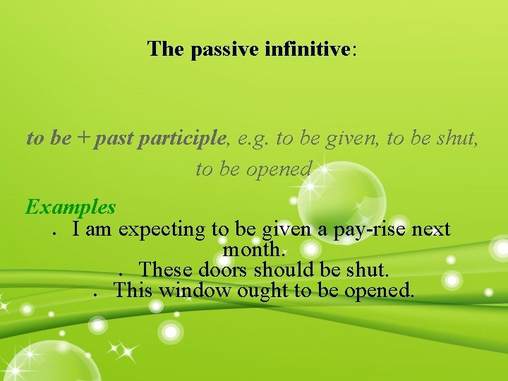 The passive infinitive: to be + past participle, e. g. to be given, to