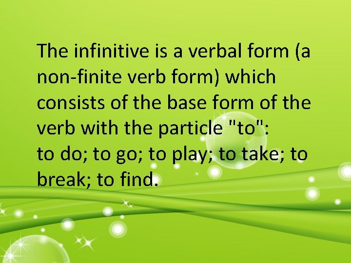 The infinitive is a verbal form (a non-finite verb form) which consists of the
