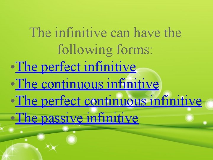 The infinitive can have the following forms: • The perfect infinitive • The continuous