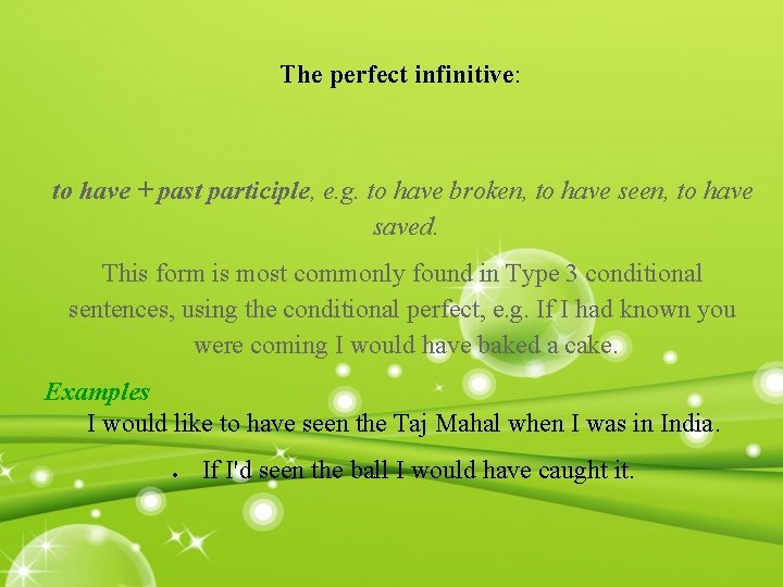 The perfect infinitive: to have + past participle, e. g. to have broken, to