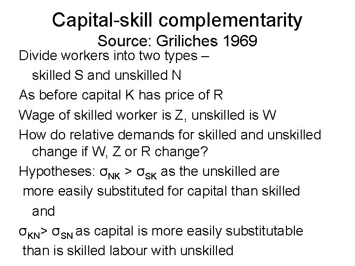 Capital-skill complementarity Source: Griliches 1969 Divide workers into two types – skilled S and